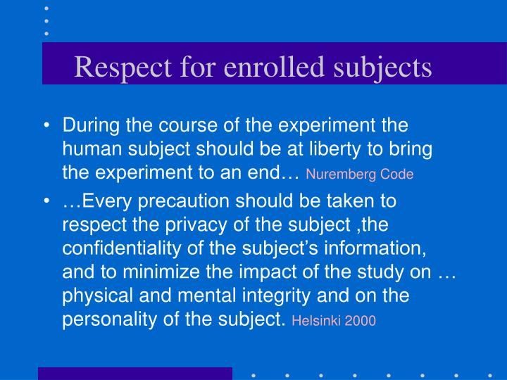 Respect for enrolled subjects
