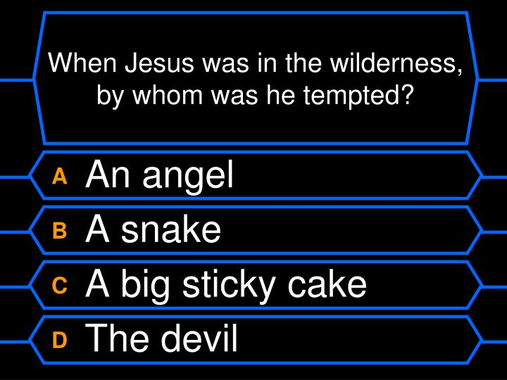 When Jesus was in the wilderness, by whom was he tempted?