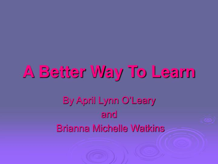 A better way to learn
