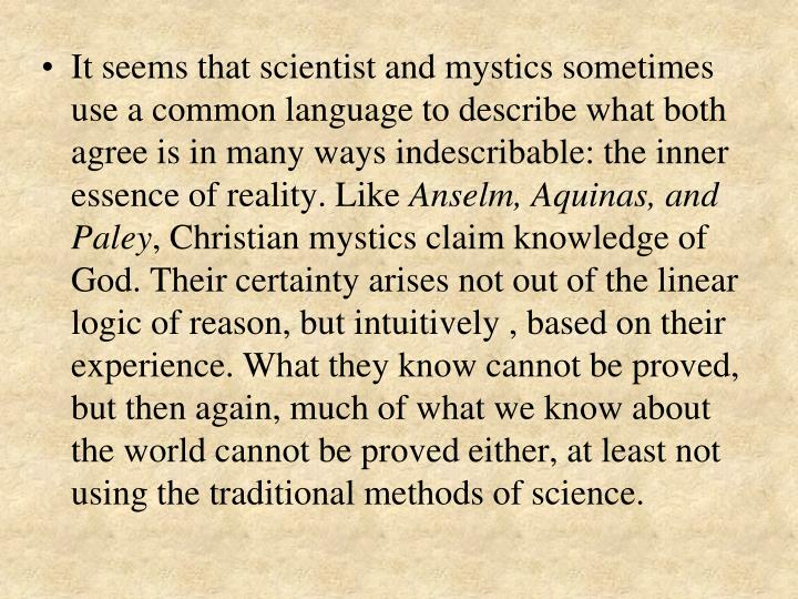 It seems that scientist and mystics sometimes use a common language to describe what both agree is in many ways indescribable: the inner essence of reality. Like