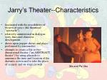 jarry s theater characteristics