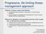 progressive life limiting illness management approach