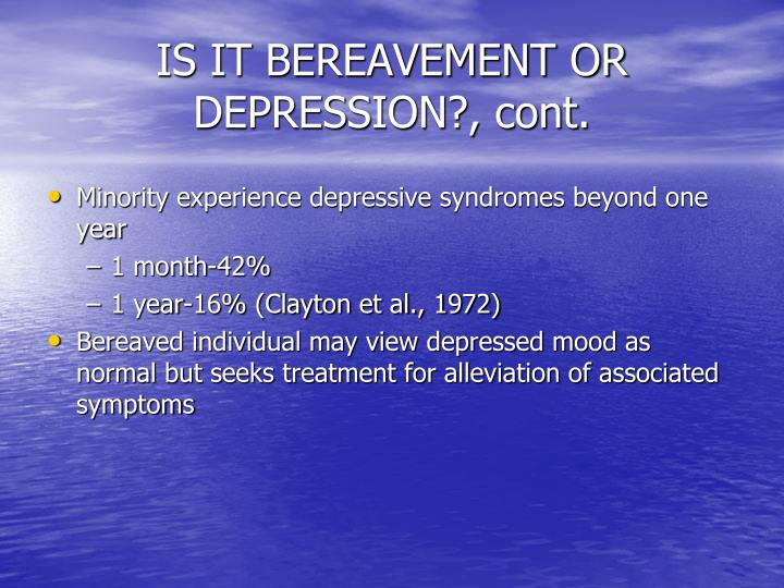 IS IT BEREAVEMENT OR DEPRESSION?, cont.