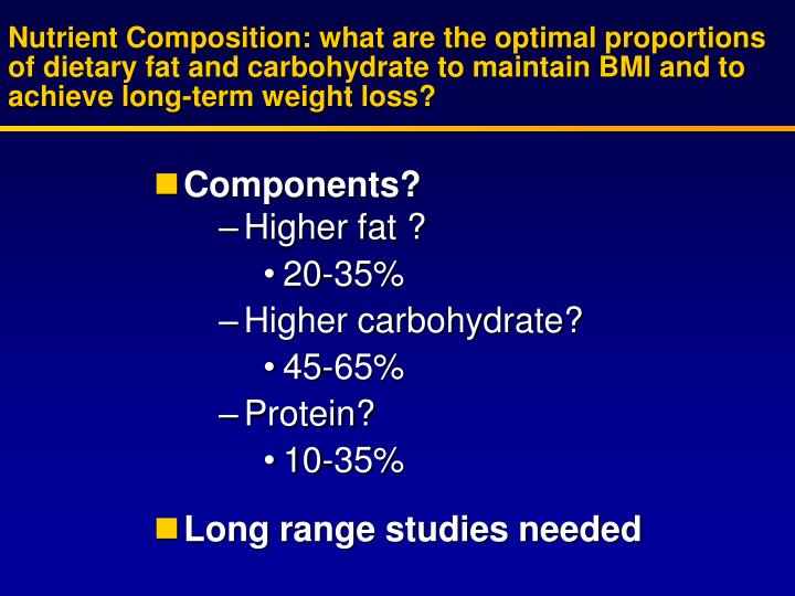 Nutrient Composition: what are the optimal proportions of dietary fat and carbohydrate to maintain BMI and to achieve long-term weight loss?