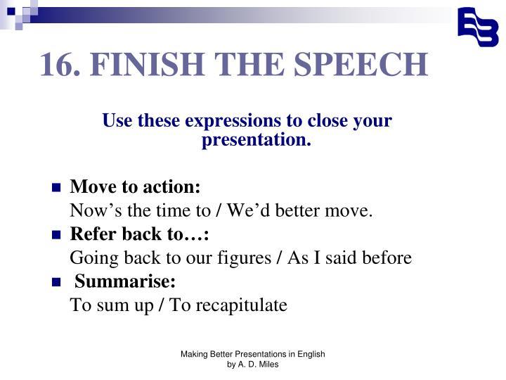 16. FINISH THE SPEECH