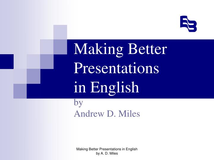 Making better presentations in english by andrew d miles