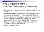 why graduate school pick one there are plenty of reasons