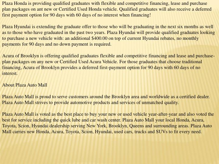 Plaza Honda is providing qualified graduates with flexible and competitive financing, lease and purc...