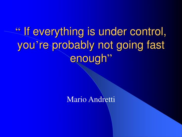 If everything is under control you re probably not going fast enough
