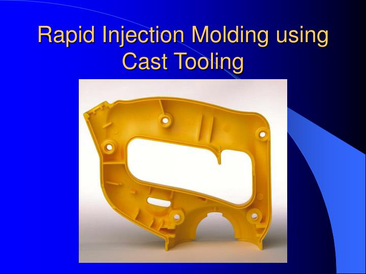 Rapid Injection Molding using Cast Tooling