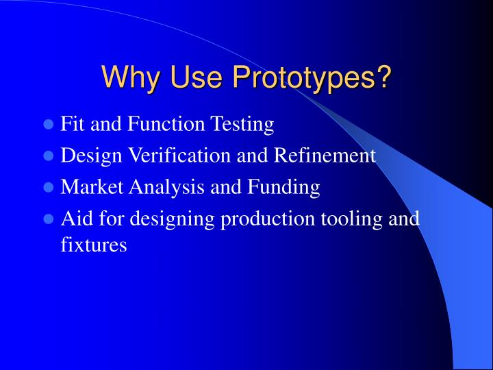 Why Use Prototypes?