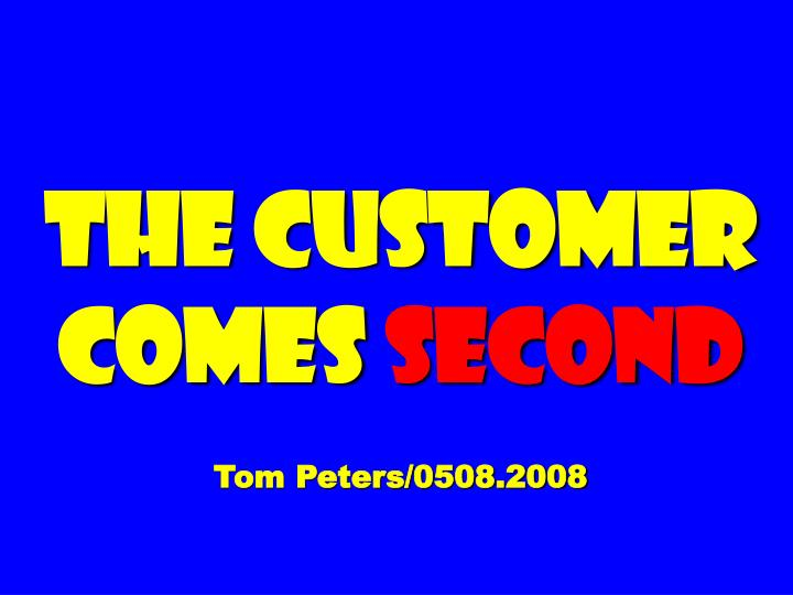 the customer comes second tom peters 0508 2008