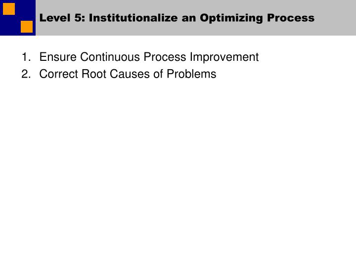 Level 5: Institutionalize an Optimizing Process