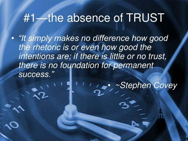 #1—the absence of TRUST