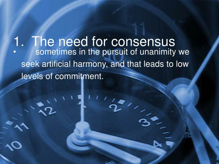 1.  The need for consensus