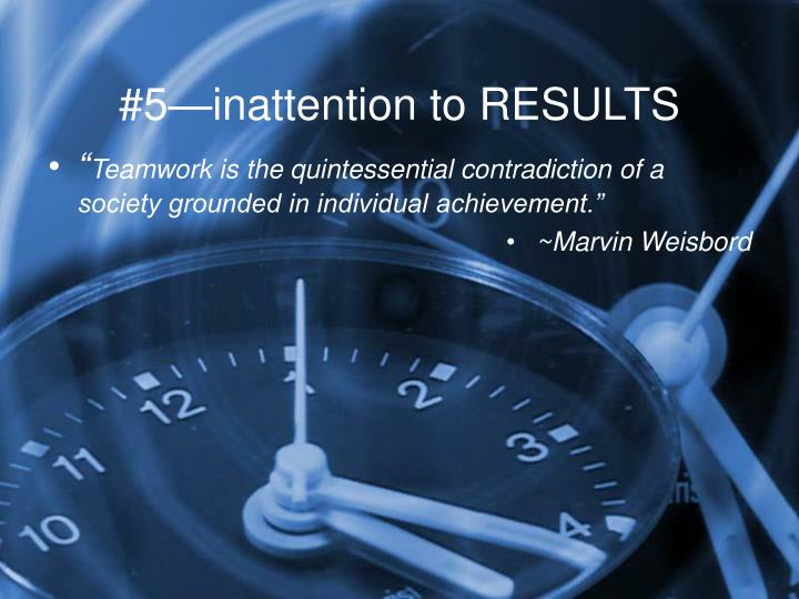 #5—inattention to RESULTS