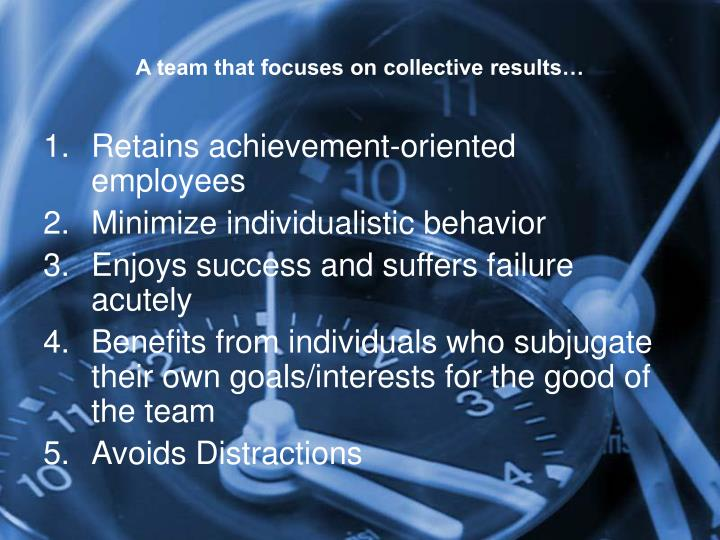 A team that focuses on collective results…