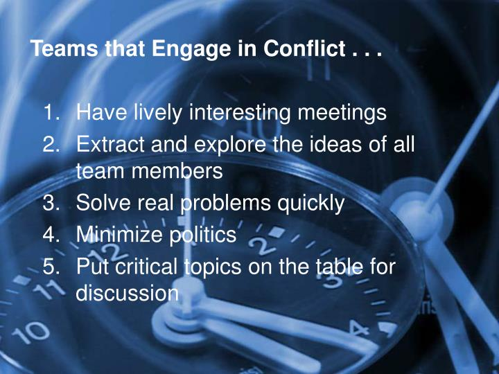 Teams that Engage in Conflict . . .