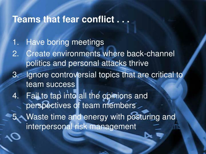 Teams that fear conflict . . .