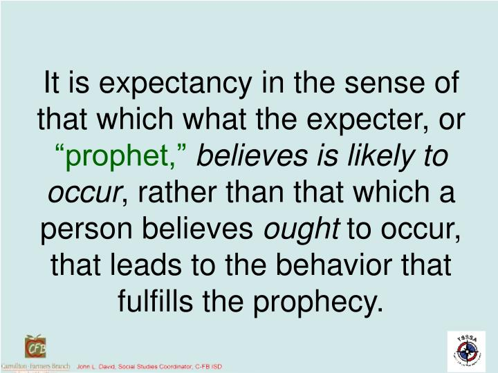 It is expectancy in the sense of that which what the expecter, or