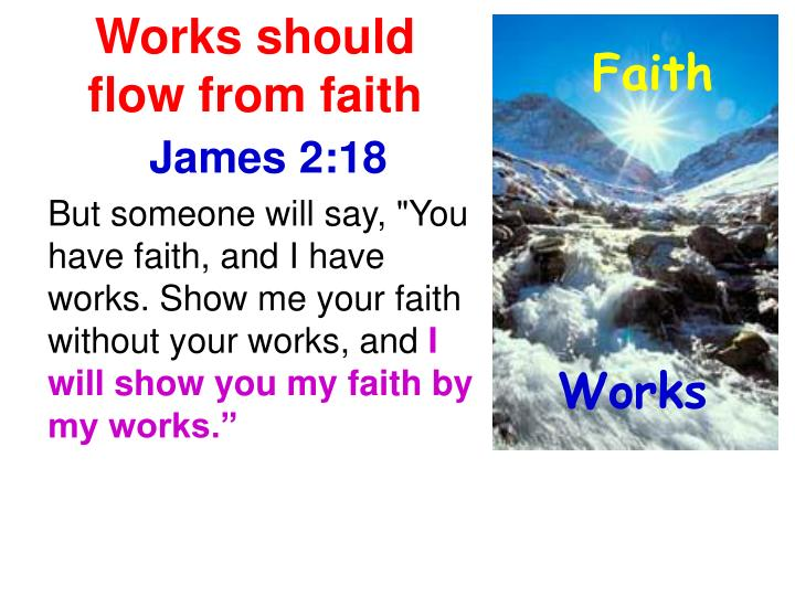 Works should flow from faith