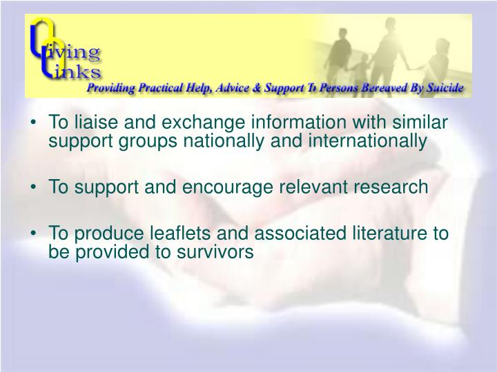 To liaise and exchange information with similar support groups nationally and internationally