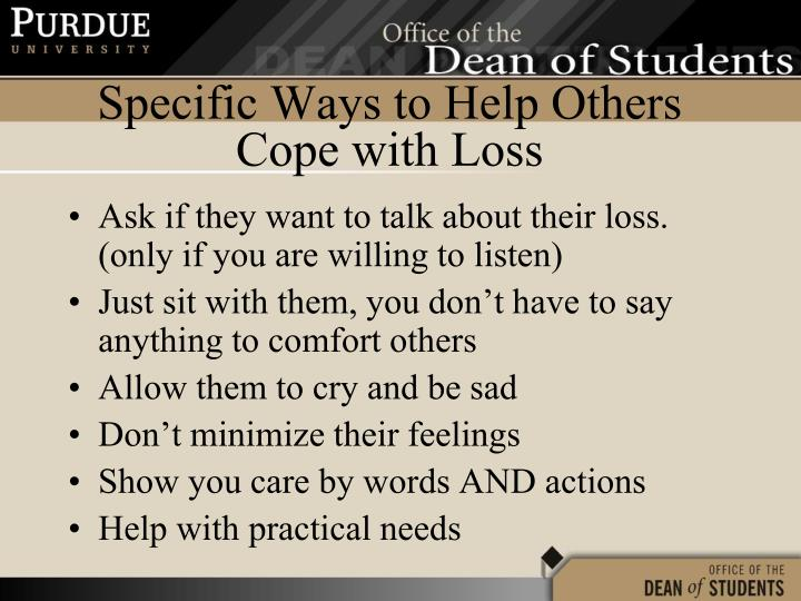 Ask if they want to talk about their loss. (only if you are willing to listen)