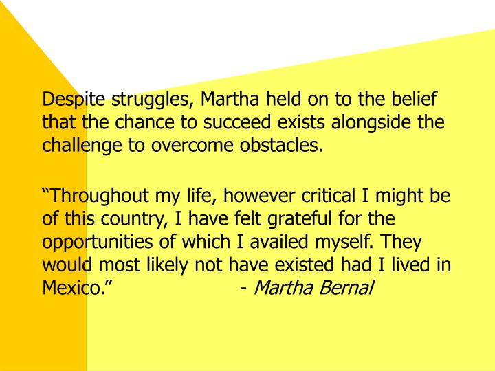 Despite struggles, Martha held on to the belief that the chance to succeed exists alongside the challenge to overcome obstacles.