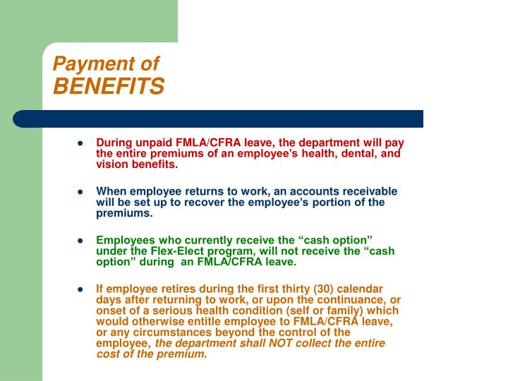 During unpaid FMLA/CFRA leave, the department will pay the entire premiums of an employee's health, dental, and vision benefits.