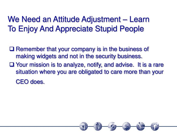 We Need an Attitude Adjustment – Learn To Enjoy And Appreciate Stupid People