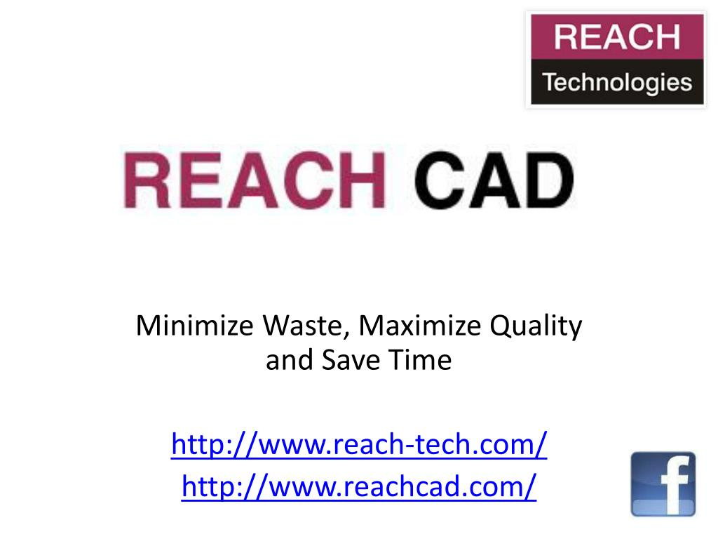 minimize waste maximize quality and save time http www reach tech com http www reachcad com l.