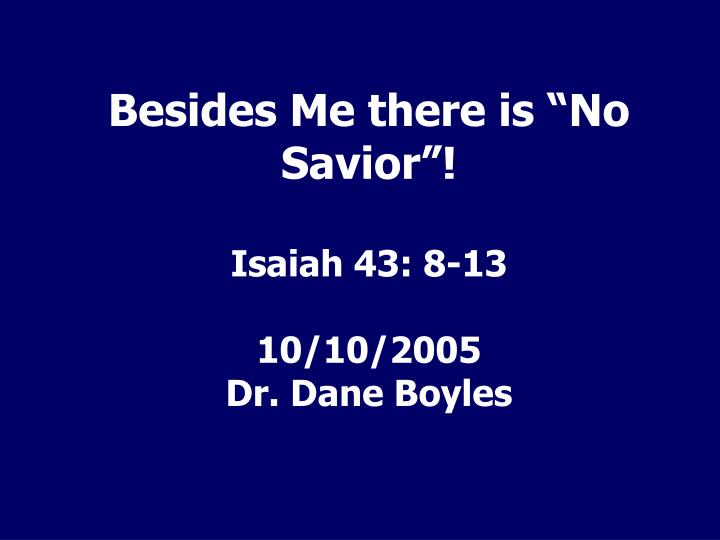 Besides me there is no savior isaiah 43 8 13 10 10 2005 dr dane boyles