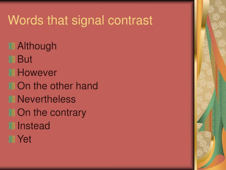 words that signal antithesis Word input signal antonyms what are the antonyms for the word input signal here's a list of opposite words and antonyms.