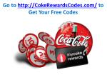 go to http cokerewardscodes com to get your free codes