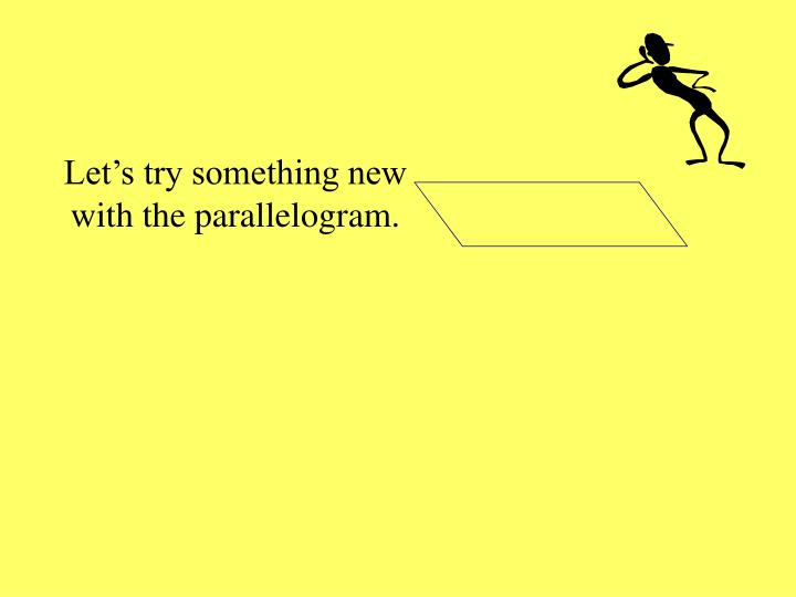 Let's try something new with the parallelogram.