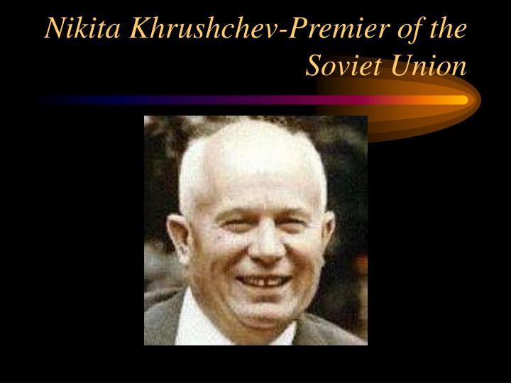 Nikita Khrushchev-Premier of the Soviet Union