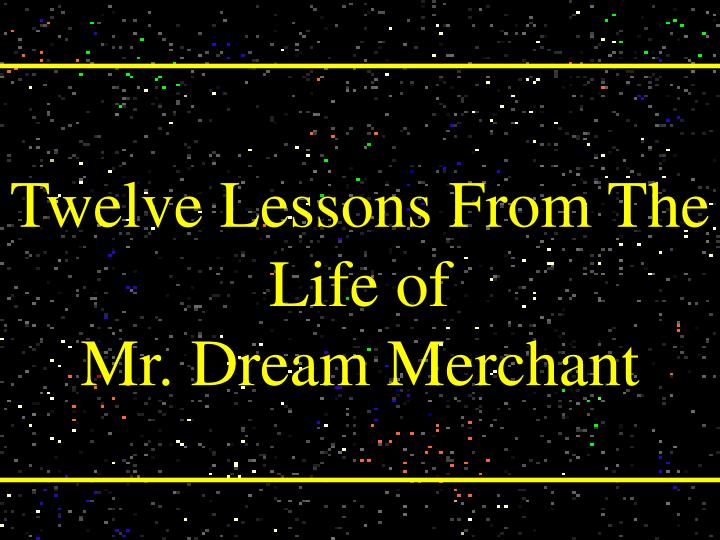 Twelve lessons from the life of mr dream merchant