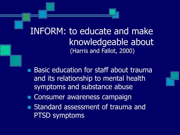 INFORM: to educate and make  knowledgeable about