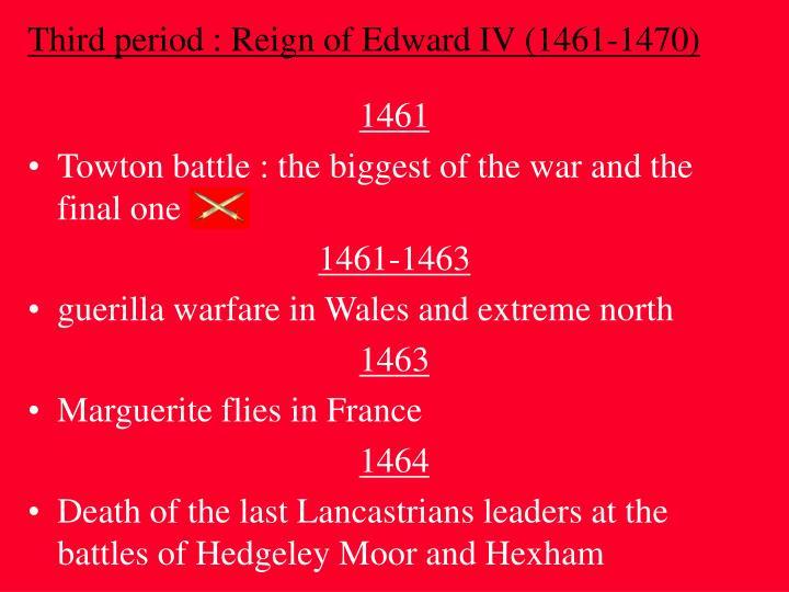 Third period : Reign of Edward IV (1461-1470)