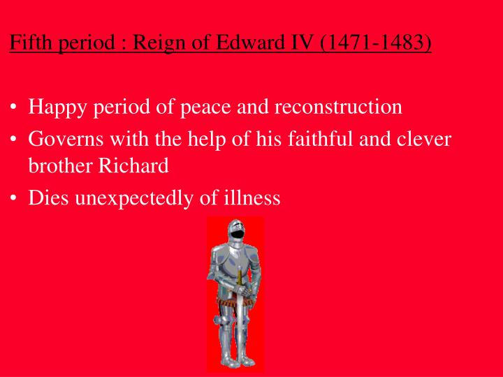 Fifth period : Reign of Edward IV (1471-1483)