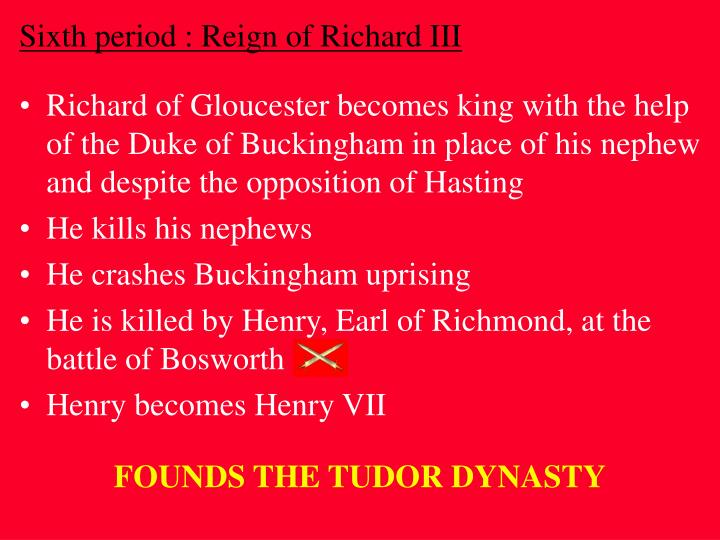 Sixth period : Reign of Richard III
