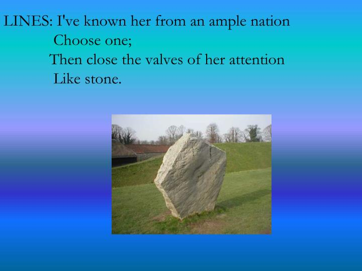 LINES: I've known her from an ample nation