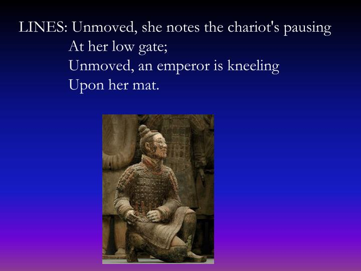 LINES: Unmoved, she notes the chariot's pausing