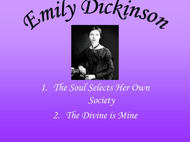 The soul selects her own society the divine is mine
