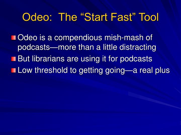 """Odeo:  The """"Start Fast"""" Tool"""