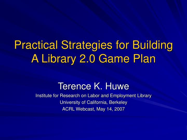 Practical Strategies for Building A Library 2.0 Game Plan