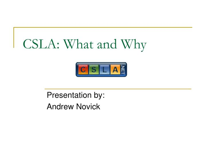 Csla what and why