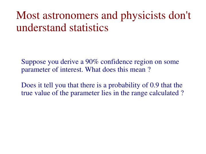 Most astronomers and physicists don't                          understand statistics