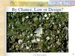 by chance law or design