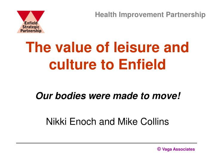 The value of leisure and culture to enfield our bodies were made to move